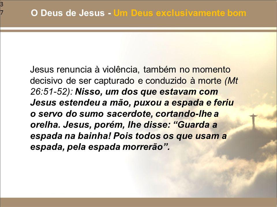 37 Jesus renuncia à violência, também no momento decisivo de ser capturado e conduzido à morte (Mt 26:51-52): Nisso, um dos que estavam com Jesus este