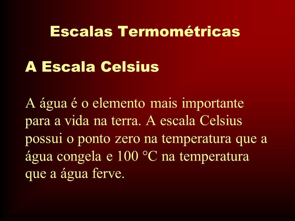 Escalas Termométricas A Escala Celsius A água é o elemento mais importante para a vida na terra. A escala Celsius possui o ponto zero na temperatura q