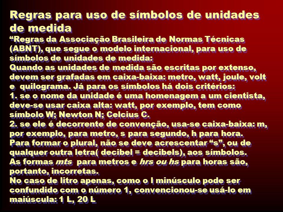 """Regras para uso de símbolos de unidades de medida """"Regras da Associação Brasileira de Normas Técnicas (ABNT), que segue o modelo internacional, para u"""