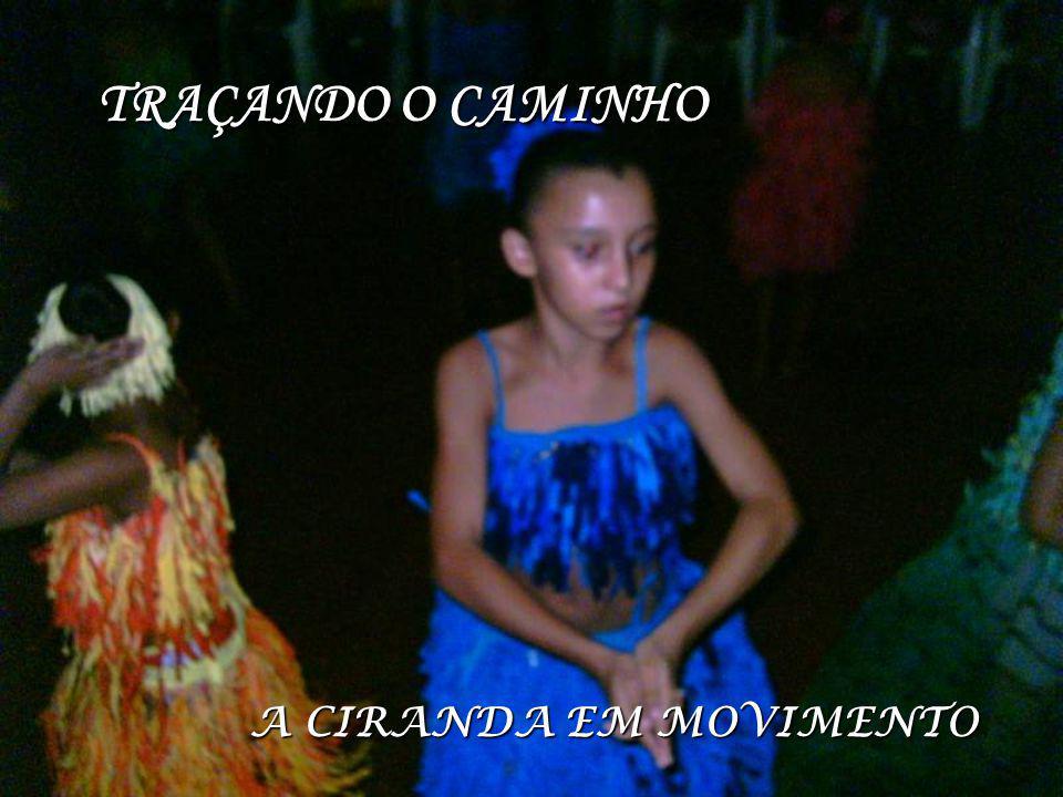 TRAÇANDO O CAMINHO TRAÇANDO O CAMINHO A CIRANDA EM MOVIMENTO