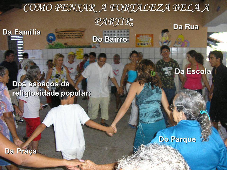 COMO PENSAR A FORTALEZA BELA A PARTIR : COMO PENSAR A FORTALEZA BELA A PARTIR : Da Família Da Rua Do Bairro Da Praça Do Parque Da Escola Dos espaços da religiosidade popular: