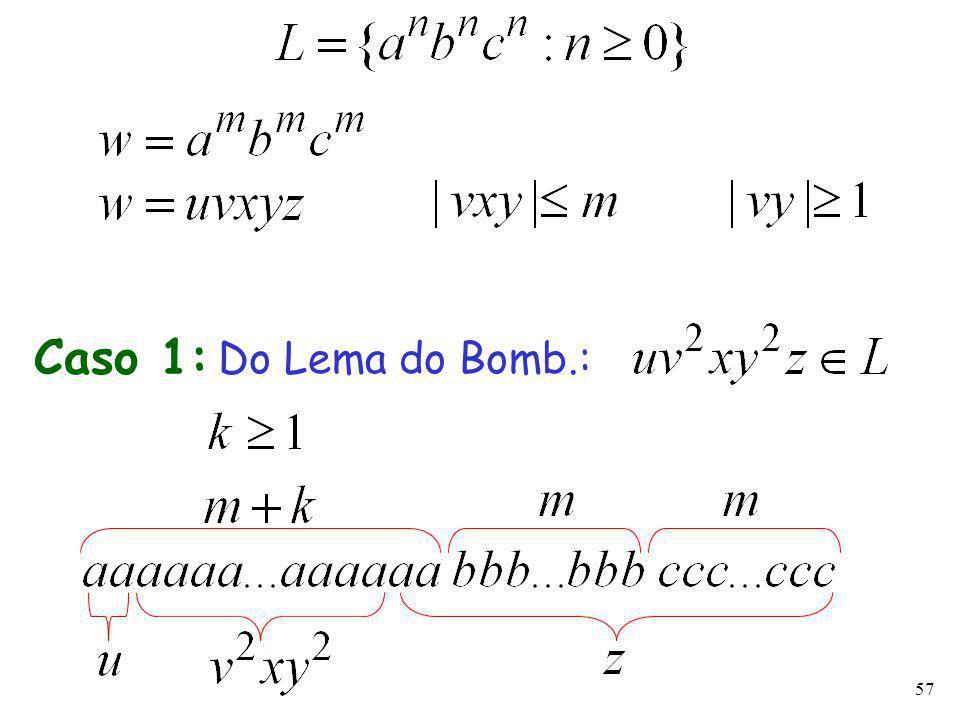 57 Caso 1: Do Lema do Bomb.:
