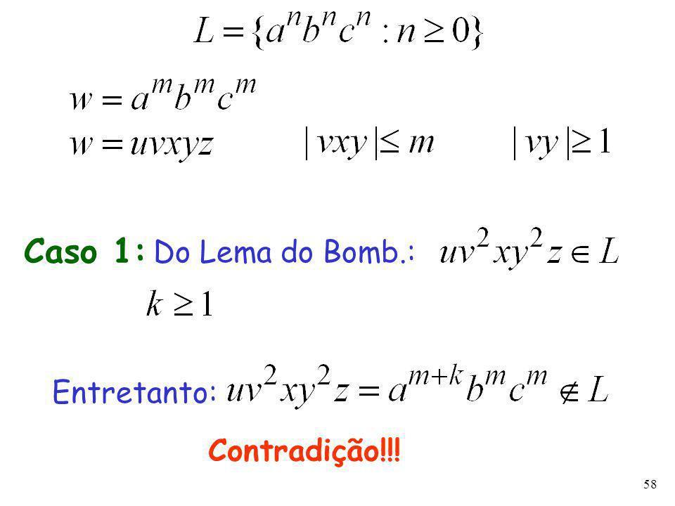 58 Caso 1: Do Lema do Bomb.: Entretanto: Contradição!!!