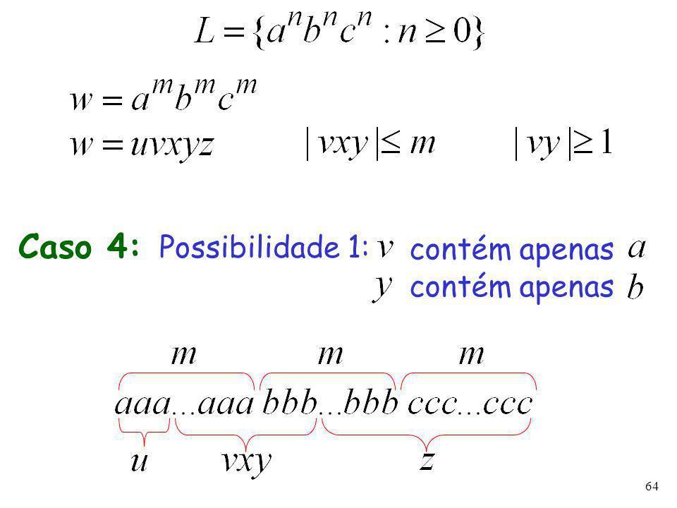 64 Caso 4: Possibilidade 1: contém apenas