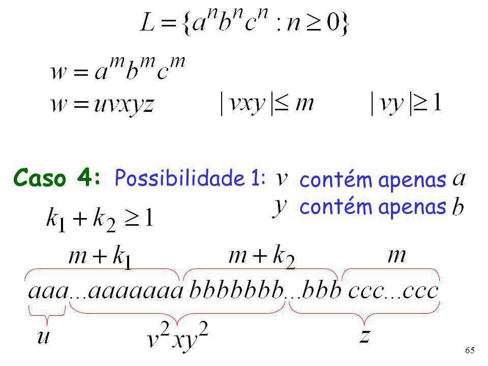 65 Caso 4: Possibilidade 1: contém apenas