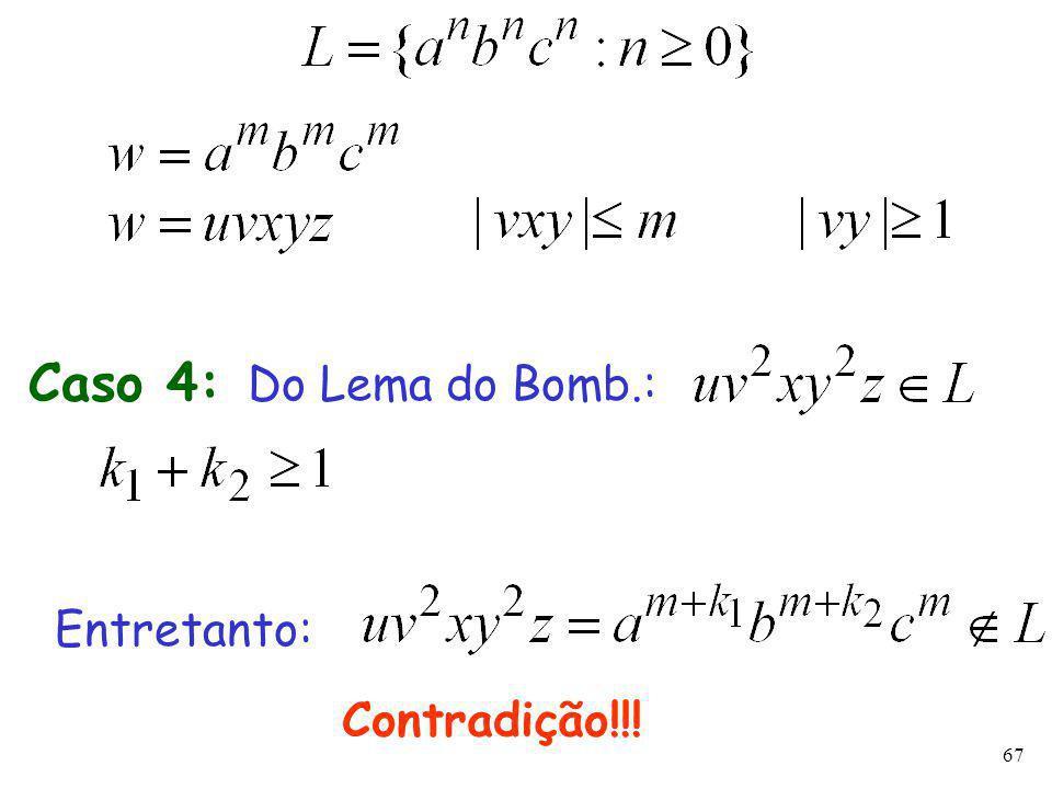 67 Caso 4: Do Lema do Bomb.: Entretanto: Contradição!!!
