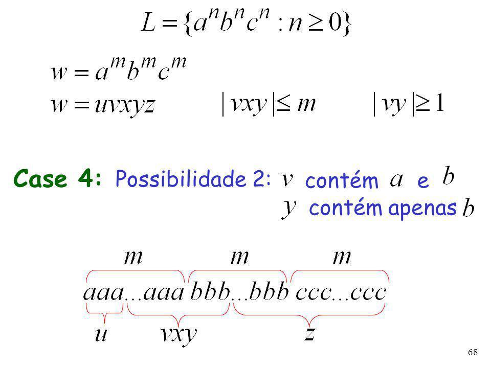 68 Case 4: Possibilidade 2: contém e contém apenas