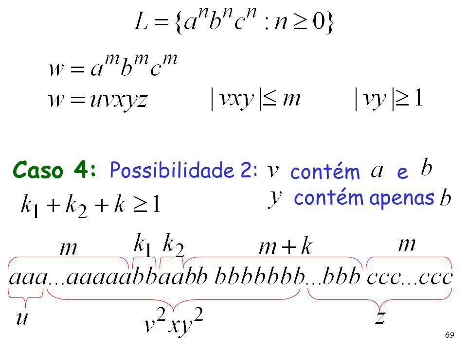 69 Caso 4: Possibilidade 2: contém e contém apenas