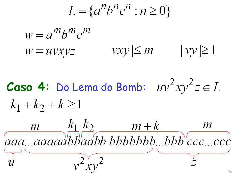70 Caso 4: Do Lema do Bomb: