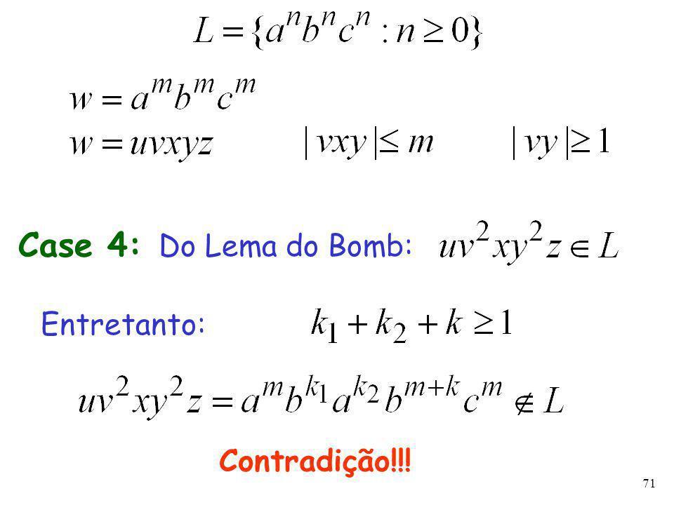 71 Case 4: Do Lema do Bomb: Entretanto: Contradição!!!