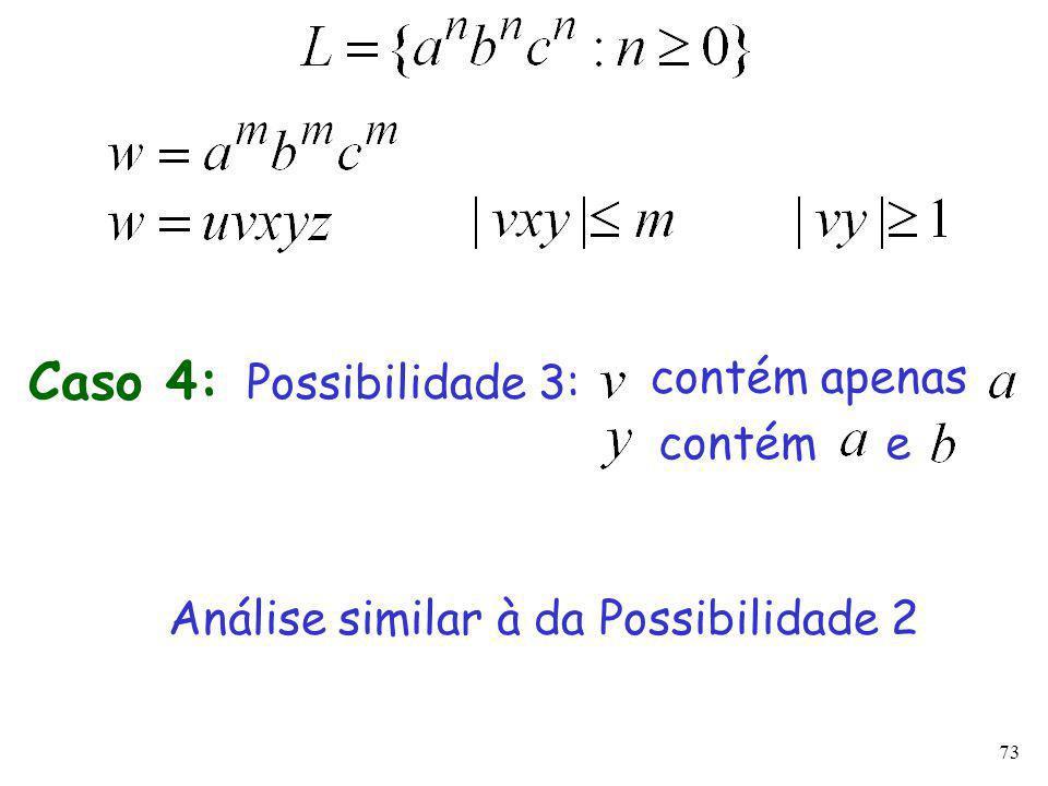 73 Caso 4: Possibilidade 3: Análise similar à da Possibilidade 2 contém apenas contém e