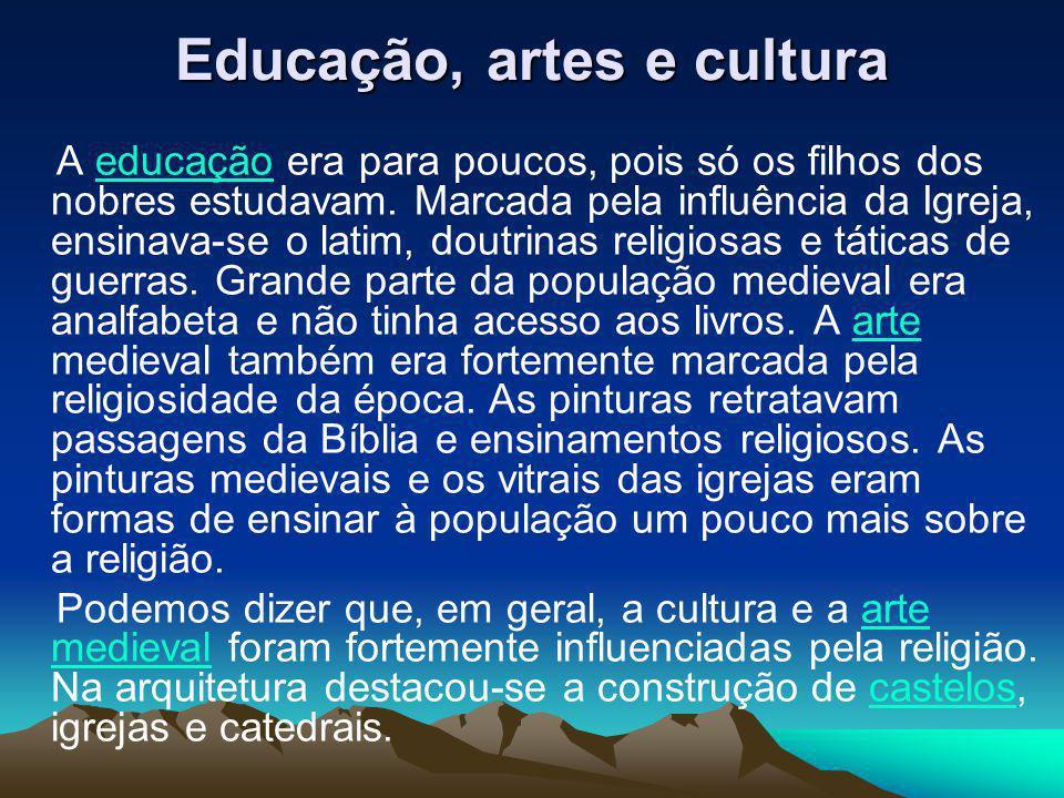 Educação, artes e cultura A educação era para poucos, pois só os filhos dos nobres estudavam. Marcada pela influência da Igreja, ensinava-se o latim,