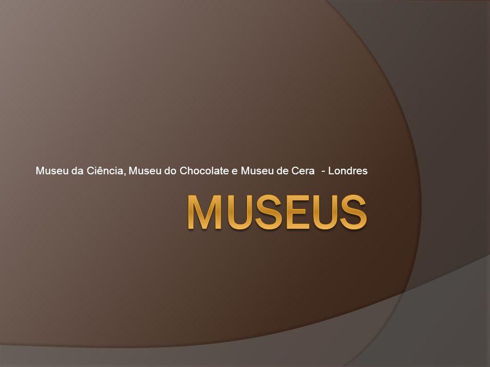 Museu da Ciência, Museu do Chocolate e Museu de Cera - Londres