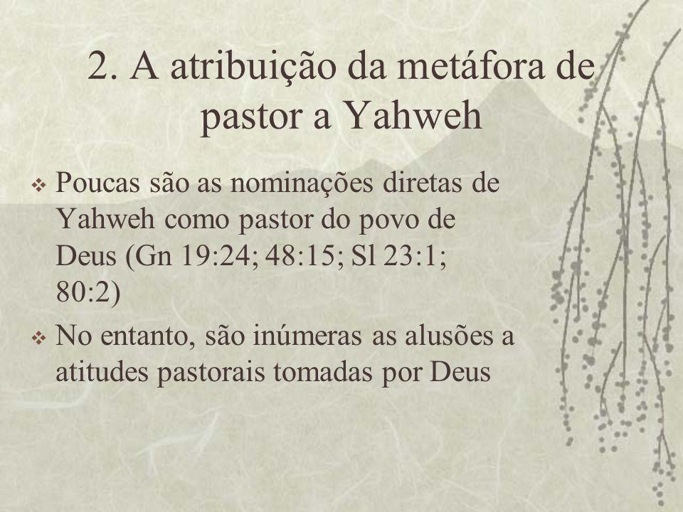 2. A atribuição da metáfora de pastor a Yahweh  Poucas são as nominações diretas de Yahweh como pastor do povo de Deus (Gn 19:24; 48:15; Sl 23:1; 80: