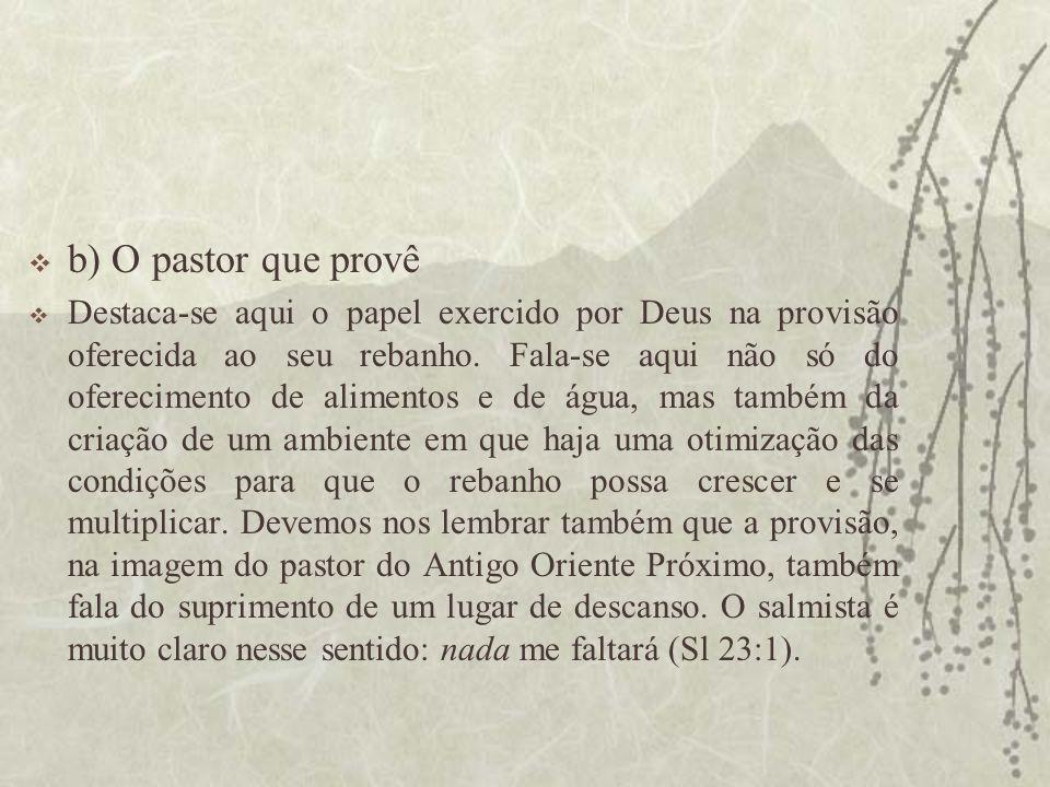  b) O pastor que provê  Destaca-se aqui o papel exercido por Deus na provisão oferecida ao seu rebanho. Fala-se aqui não só do oferecimento de alime