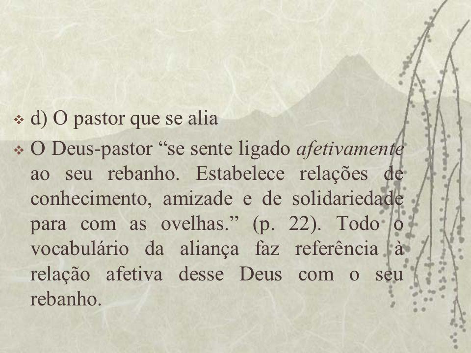 """ d) O pastor que se alia  O Deus-pastor """"se sente ligado afetivamente ao seu rebanho. Estabelece relações de conhecimento, amizade e de solidariedad"""