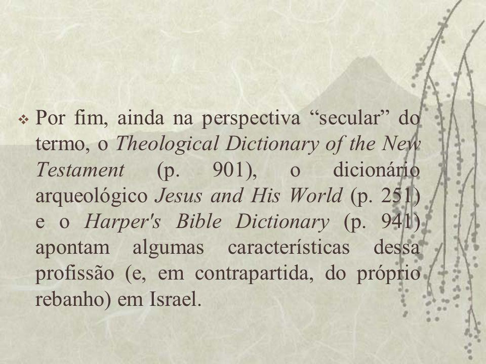 """ Por fim, ainda na perspectiva """"secular"""" do termo, o Theological Dictionary of the New Testament (p. 901), o dicionário arqueológico Jesus and His Wo"""
