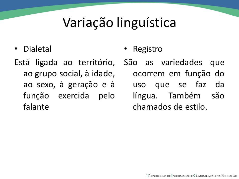 Variação linguística Dialetal Está ligada ao território, ao grupo social, à idade, ao sexo, à geração e à função exercida pelo falante Registro São as