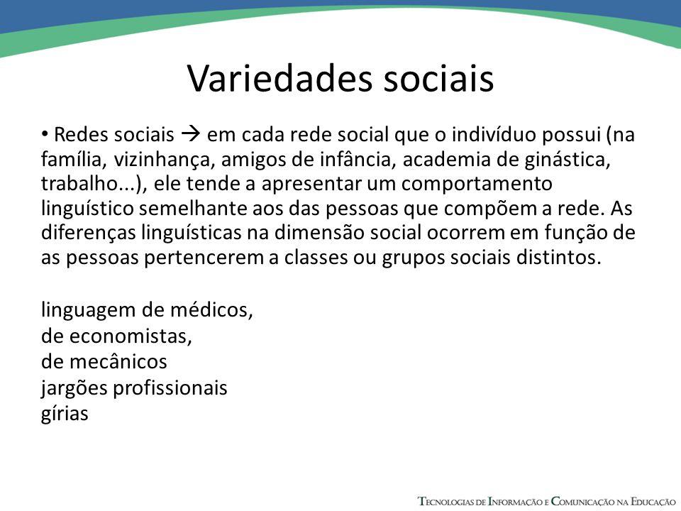 Variedades sociais Redes sociais  em cada rede social que o indivíduo possui (na família, vizinhança, amigos de infância, academia de ginástica, trab