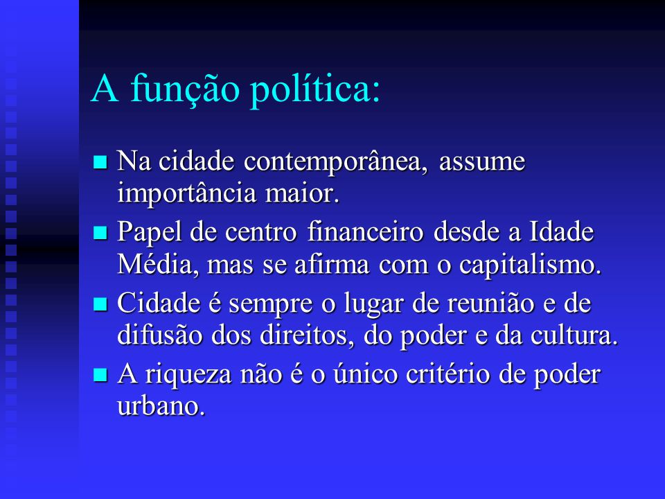 A função política: Na cidade contemporânea, assume importância maior. Na cidade contemporânea, assume importância maior. Papel de centro financeiro de