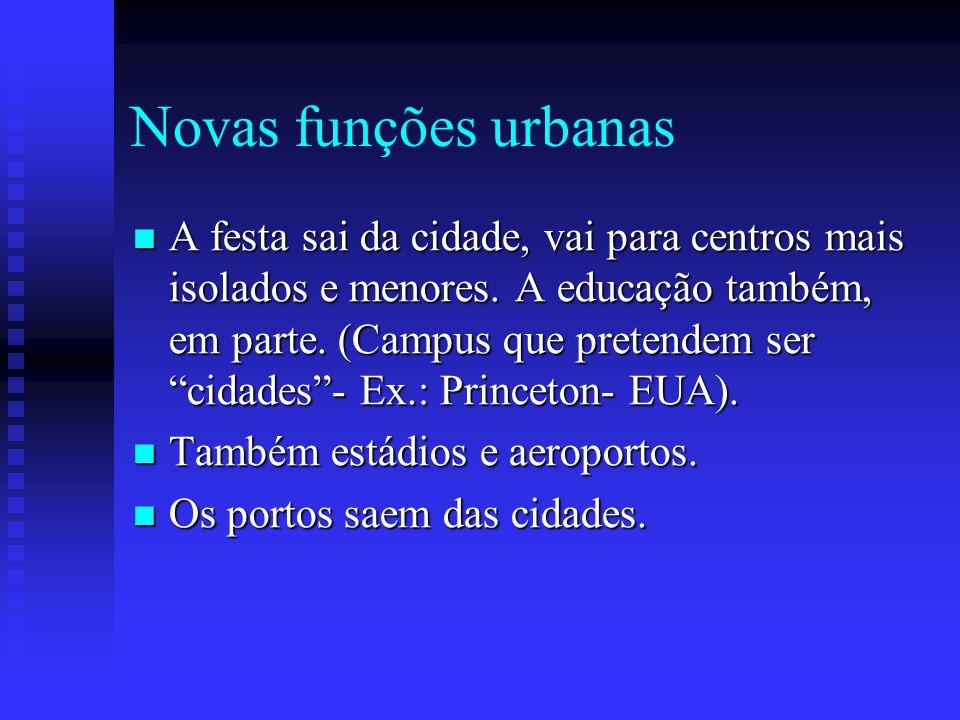 """Novas funções urbanas A festa sai da cidade, vai para centros mais isolados e menores. A educação também, em parte. (Campus que pretendem ser """"cidades"""