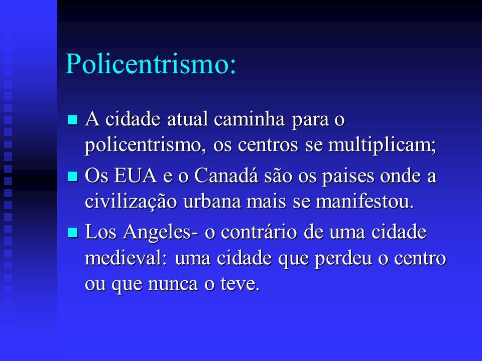 Policentrismo: A cidade atual caminha para o policentrismo, os centros se multiplicam; A cidade atual caminha para o policentrismo, os centros se mult