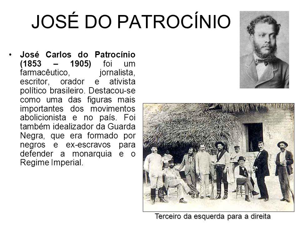 JOSÉ DO PATROCÍNIO José Carlos do Patrocínio (1853 – 1905) foi um farmacêutico, jornalista, escritor, orador e ativista político brasileiro.