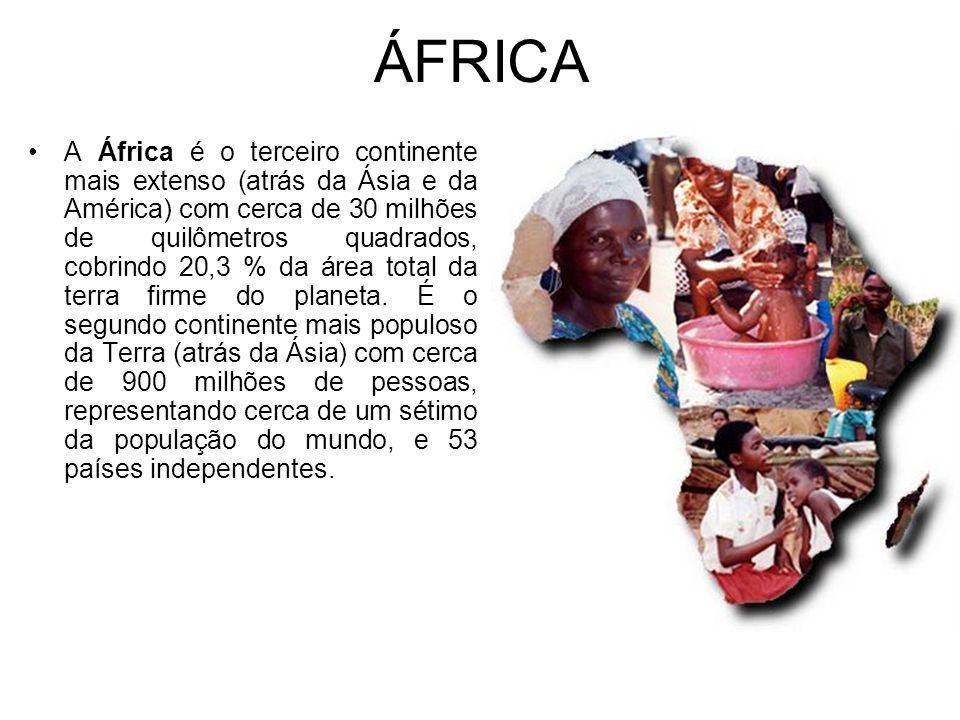 ÁFRICA A África é o terceiro continente mais extenso (atrás da Ásia e da América) com cerca de 30 milhões de quilômetros quadrados, cobrindo 20,3 % da área total da terra firme do planeta.