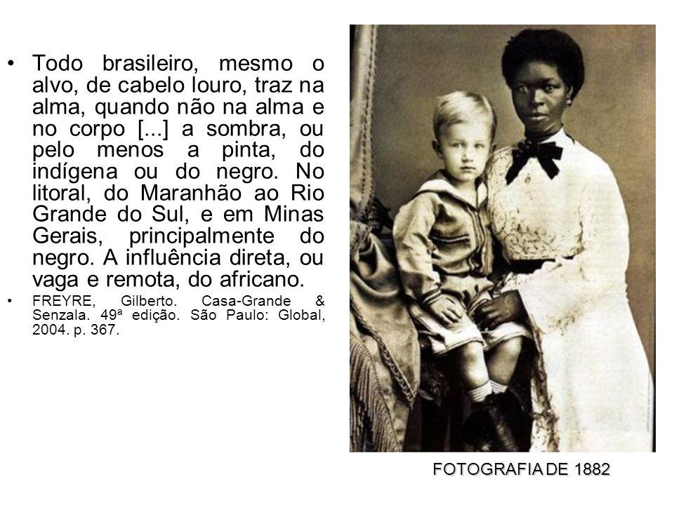 Todo brasileiro, mesmo o alvo, de cabelo louro, traz na alma, quando não na alma e no corpo [...] a sombra, ou pelo menos a pinta, do indígena ou do negro.