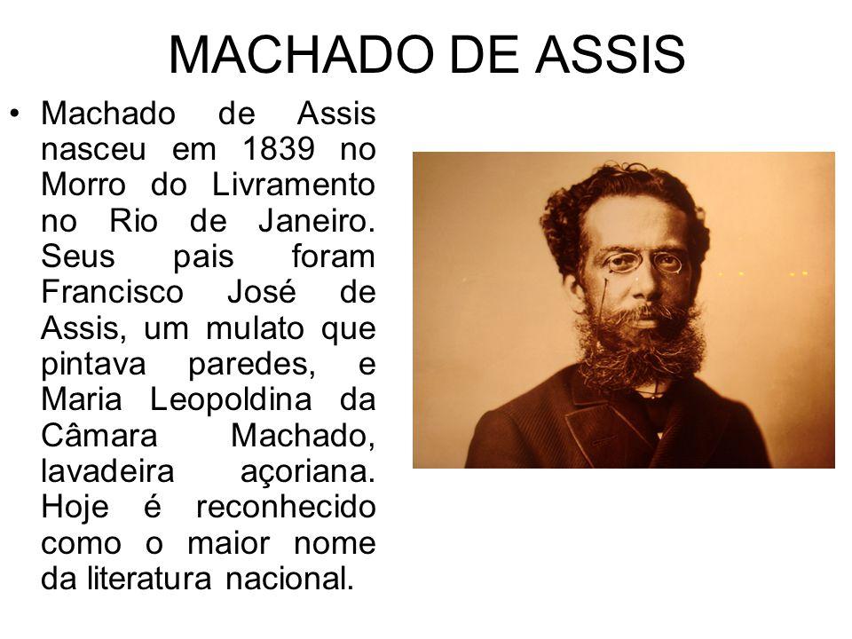 MACHADO DE ASSIS Machado de Assis nasceu em 1839 no Morro do Livramento no Rio de Janeiro.