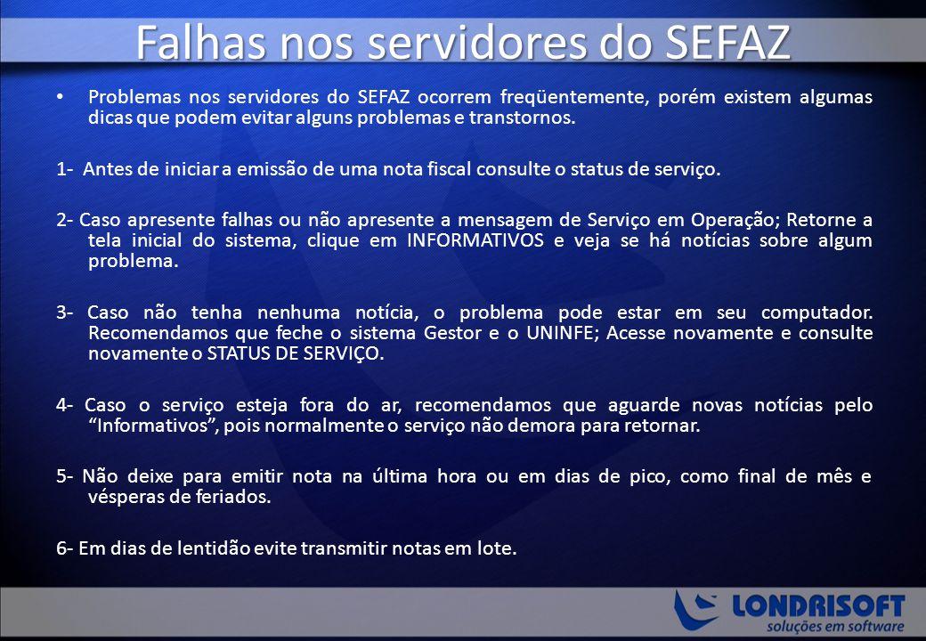 Falhas nos servidores do SEFAZ Problemas nos servidores do SEFAZ ocorrem freqüentemente, porém existem algumas dicas que podem evitar alguns problemas