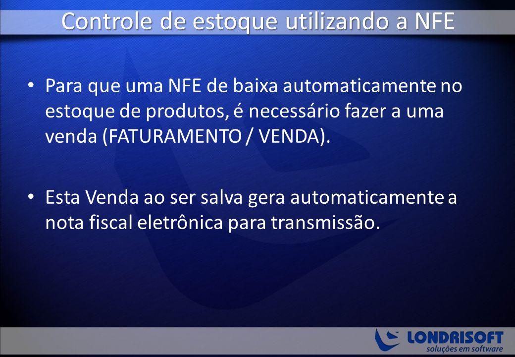Controle de estoque utilizando a N Controle de estoque utilizando a NFE Para que uma NFE de baixa automaticamente no estoque de produtos, é necessário