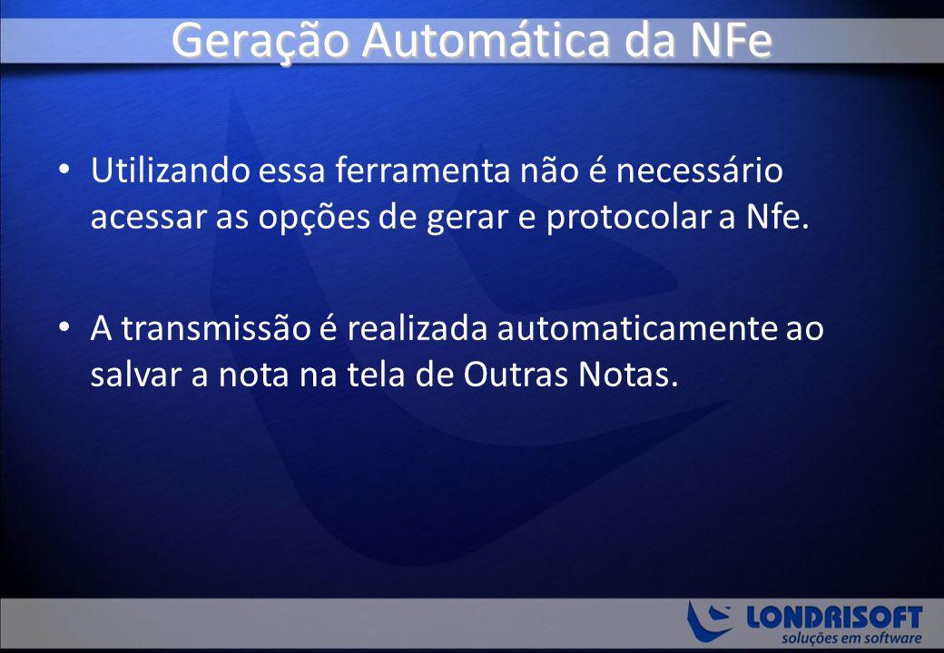 Geração Automática da NFe Utilizando essa ferramenta não é necessário acessar as opções de gerar e protocolar a Nfe. A transmissão é realizada automat