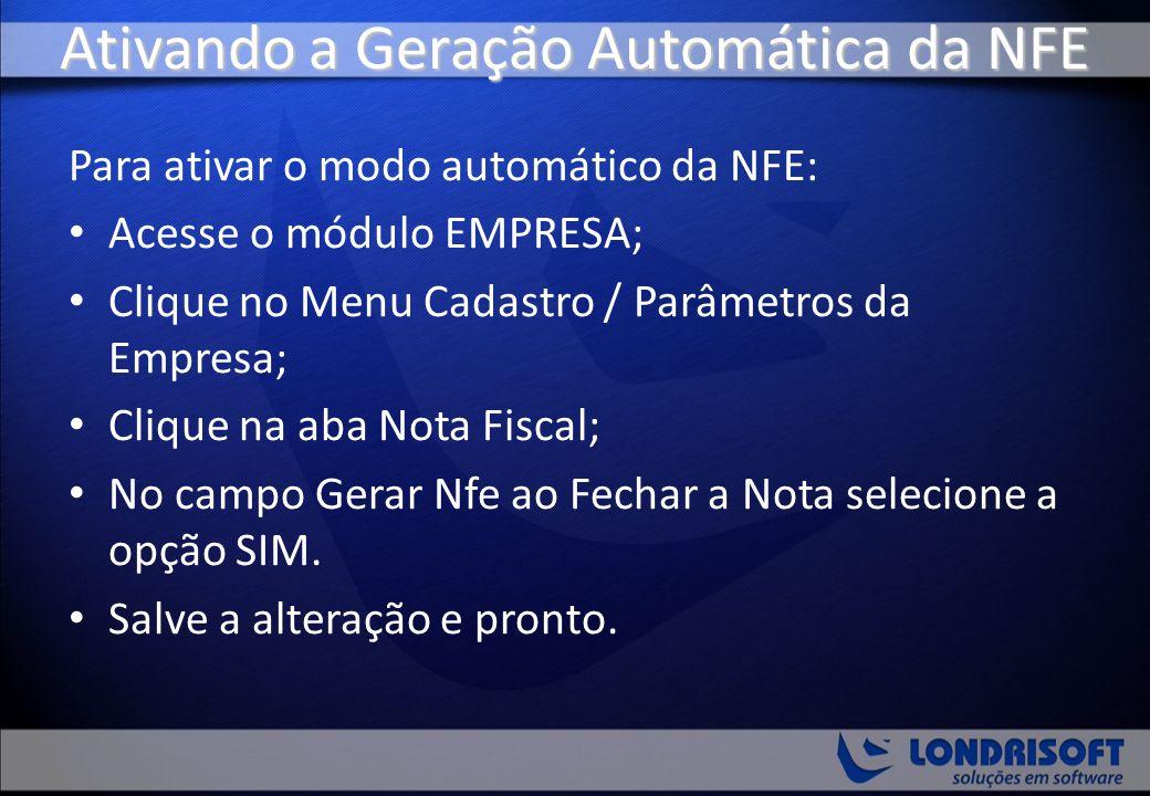 Ativando a Geração Automática da NFE Para ativar o modo automático da NFE: Acesse o módulo EMPRESA; Clique no Menu Cadastro / Parâmetros da Empresa; C