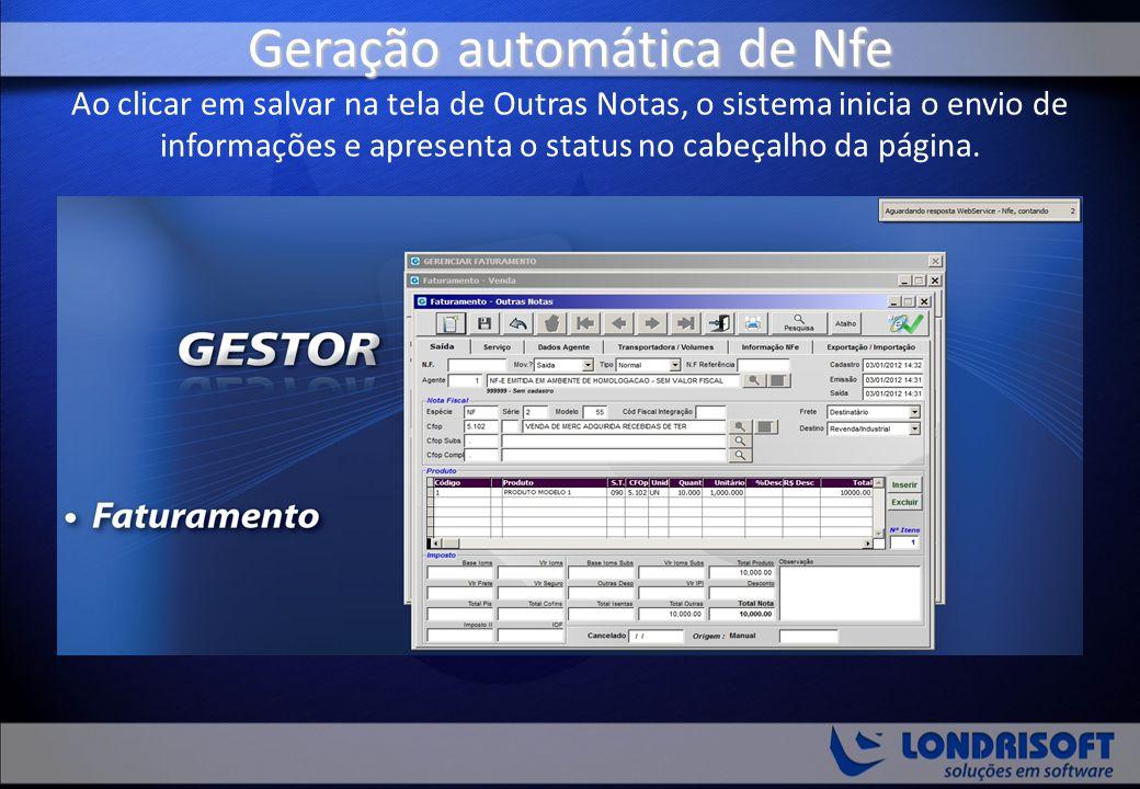 Geração automática de Nfe Geração automática de Nfe Ao clicar em salvar na tela de Outras Notas, o sistema inicia o envio de informações e apresenta o