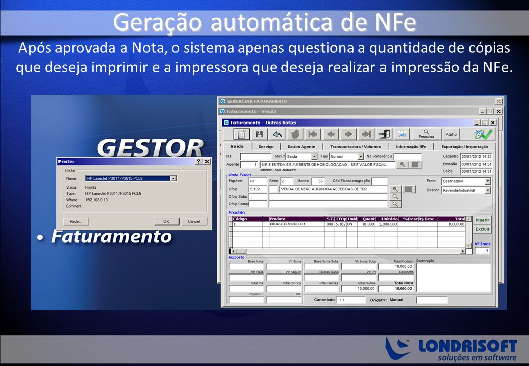 Geração automática de NFe Geração automática de NFe Após aprovada a Nota, o sistema apenas questiona a quantidade de cópias que deseja imprimir e a im