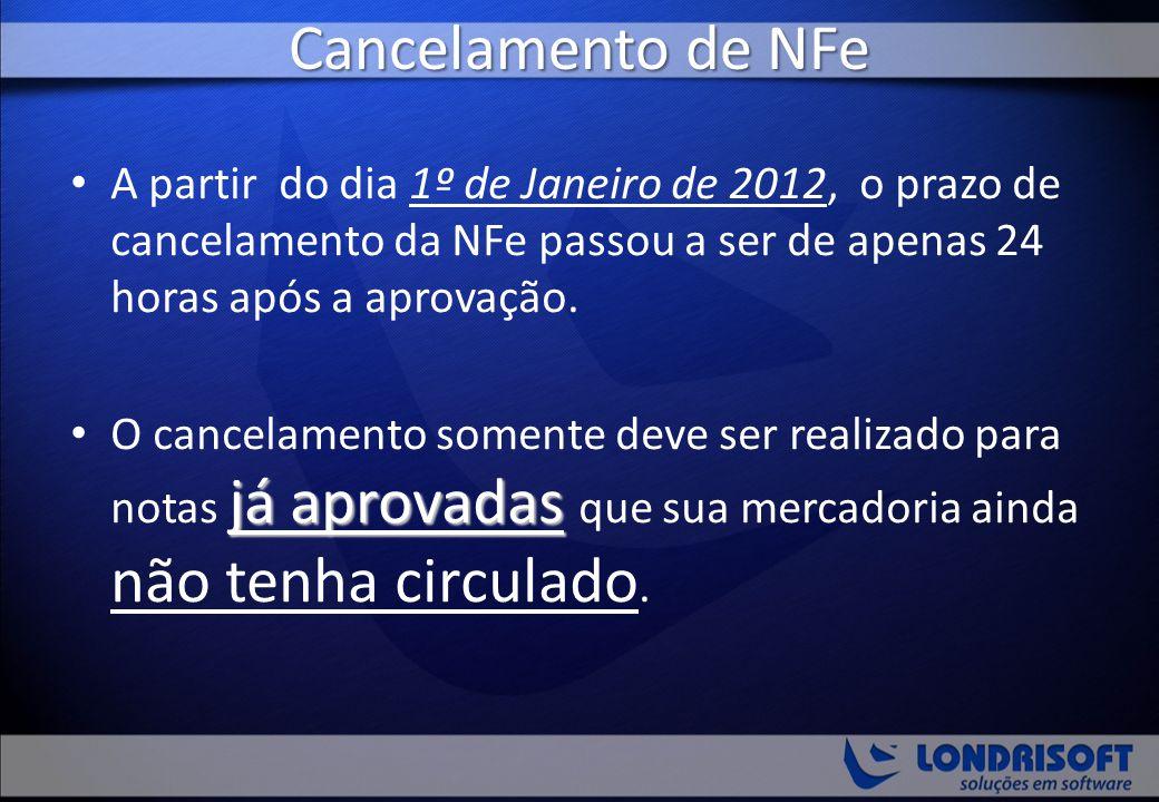 Cancelamento de NFe A partir do dia 1º de Janeiro de 2012, o prazo de cancelamento da NFe passou a ser de apenas 24 horas após a aprovação. já aprovad