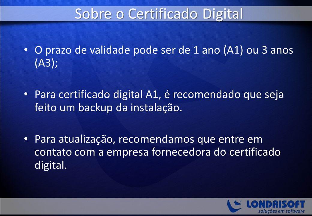 Sobre o Certificado Digital O prazo de validade pode ser de 1 ano (A1) ou 3 anos (A3); Para certificado digital A1, é recomendado que seja feito um ba