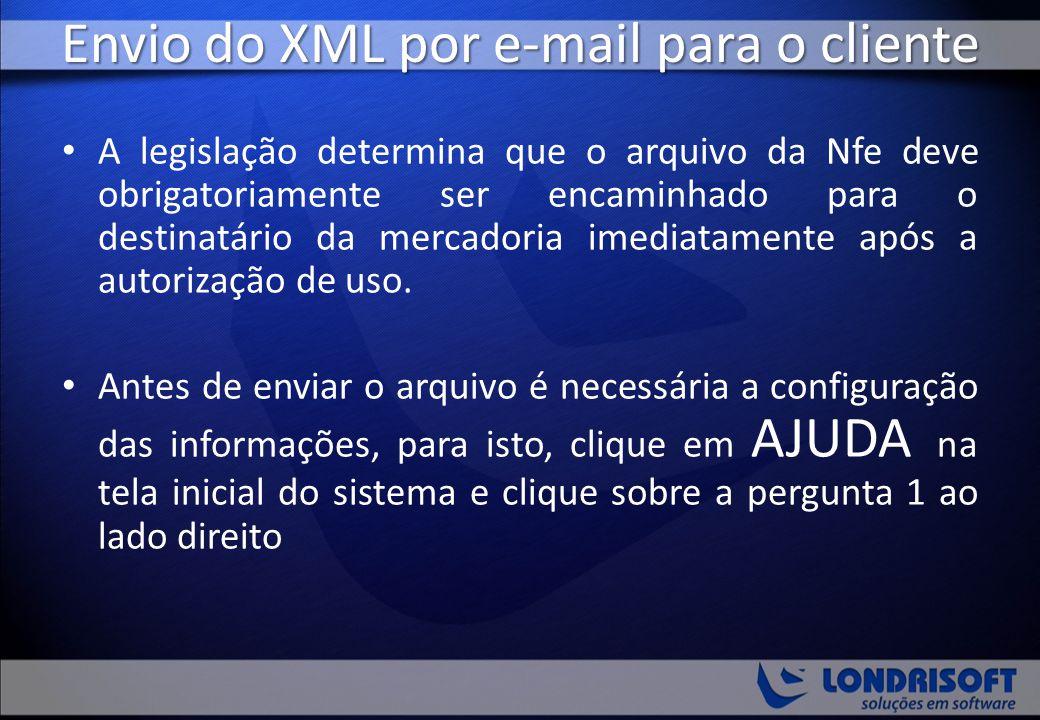 Envio do XML por e-mail para o cliente A legislação determina que o arquivo da Nfe deve obrigatoriamente ser encaminhado para o destinatário da mercad