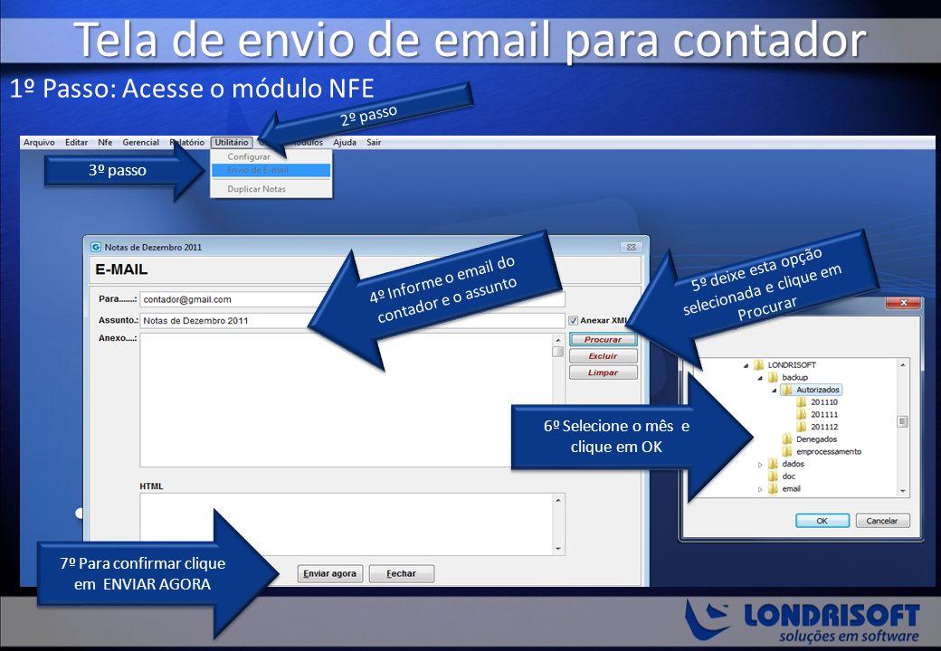 Tela de envio de email para contador 1º Passo: Acesse o módulo NFE 2º passo 3º passo 5º deixe esta opção selecionada e clique em Procurar 4º Informe o