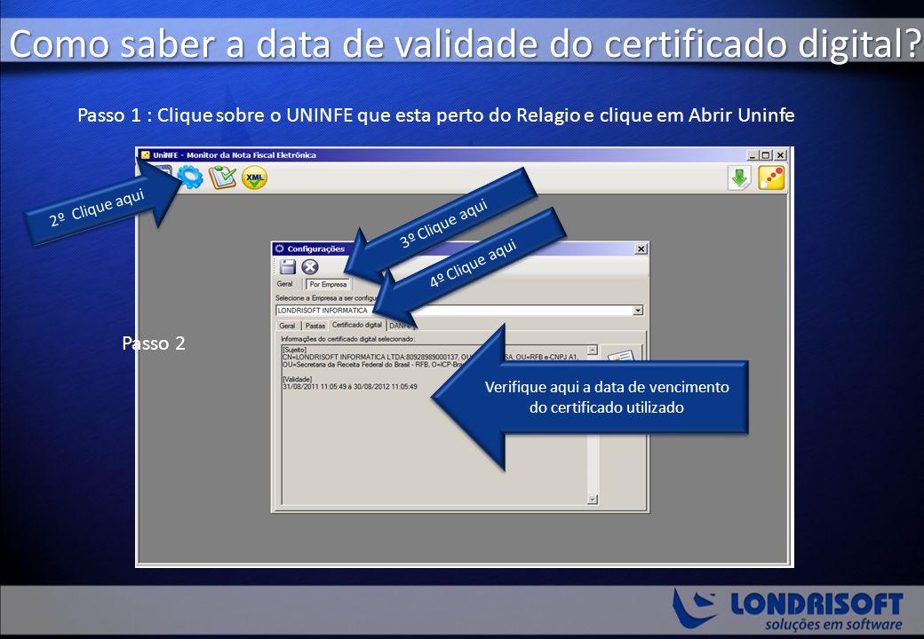 Como saber a data de validade do certificado digital? 2º Clique aqui Passo 2 Passo 1 : Clique sobre o UNINFE que esta perto do Relagio e clique em Abr