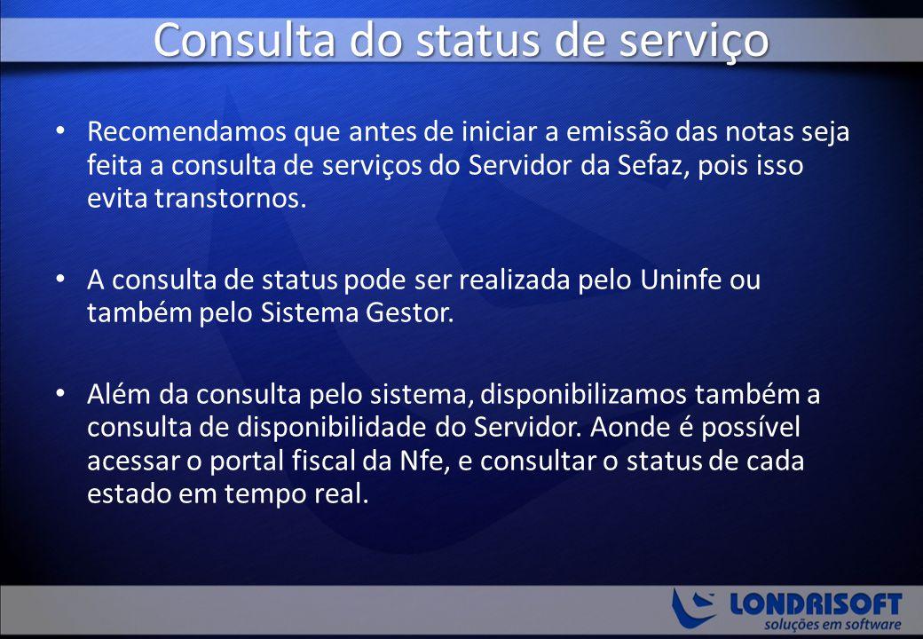 Consulta do status de serviço Recomendamos que antes de iniciar a emissão das notas seja feita a consulta de serviços do Servidor da Sefaz, pois isso