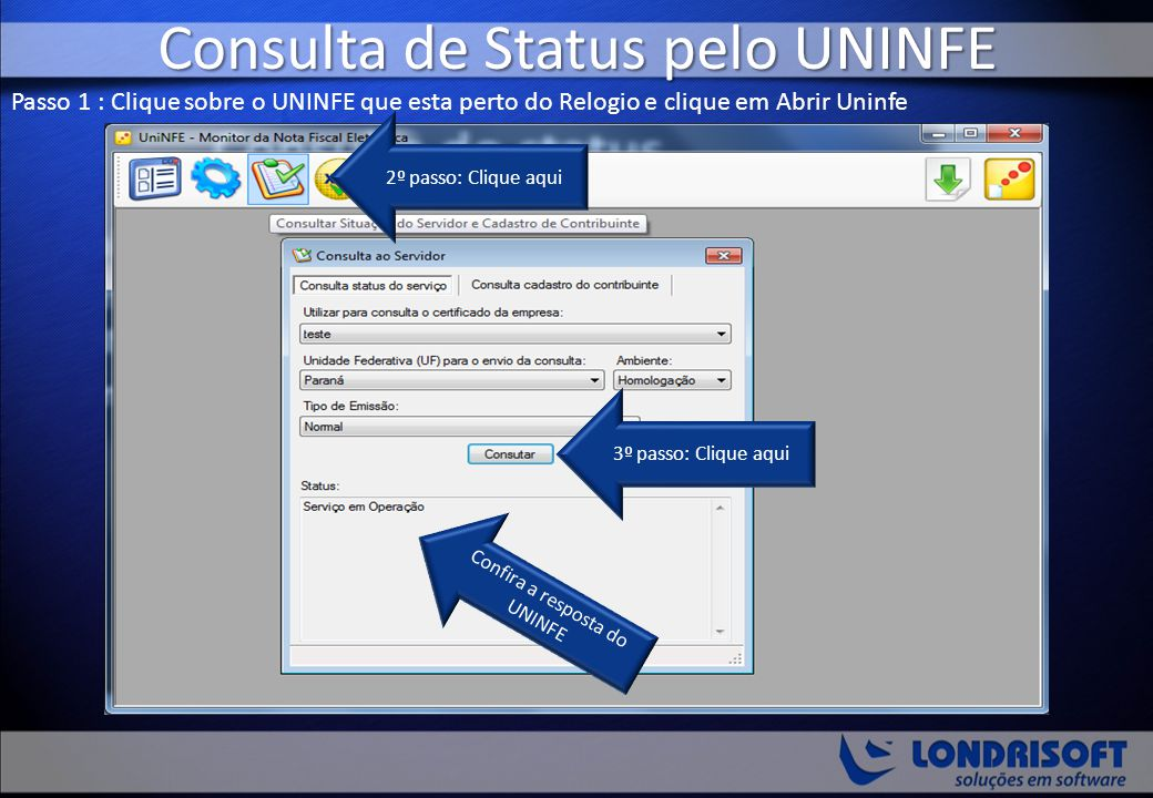 Consulta de Status pelo UNINFE Passo 1 : Clique sobre o UNINFE que esta perto do Relogio e clique em Abrir Uninfe 2º passo: Clique aqui 3º passo: Cliq
