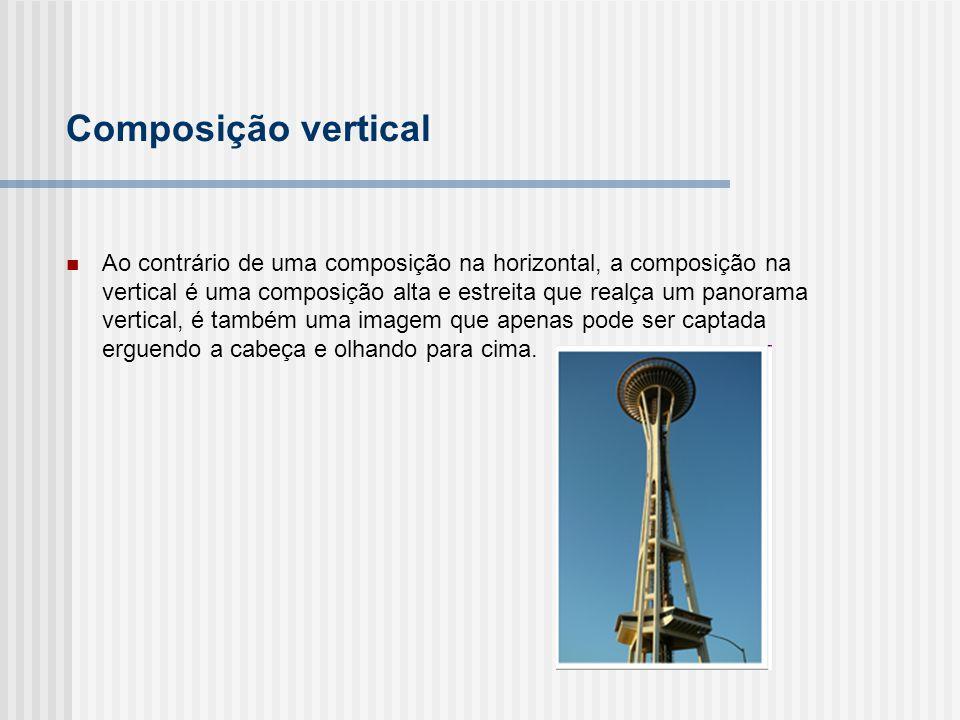 Ao contrário de uma composição na horizontal, a composição na vertical é uma composição alta e estreita que realça um panorama vertical, é também uma