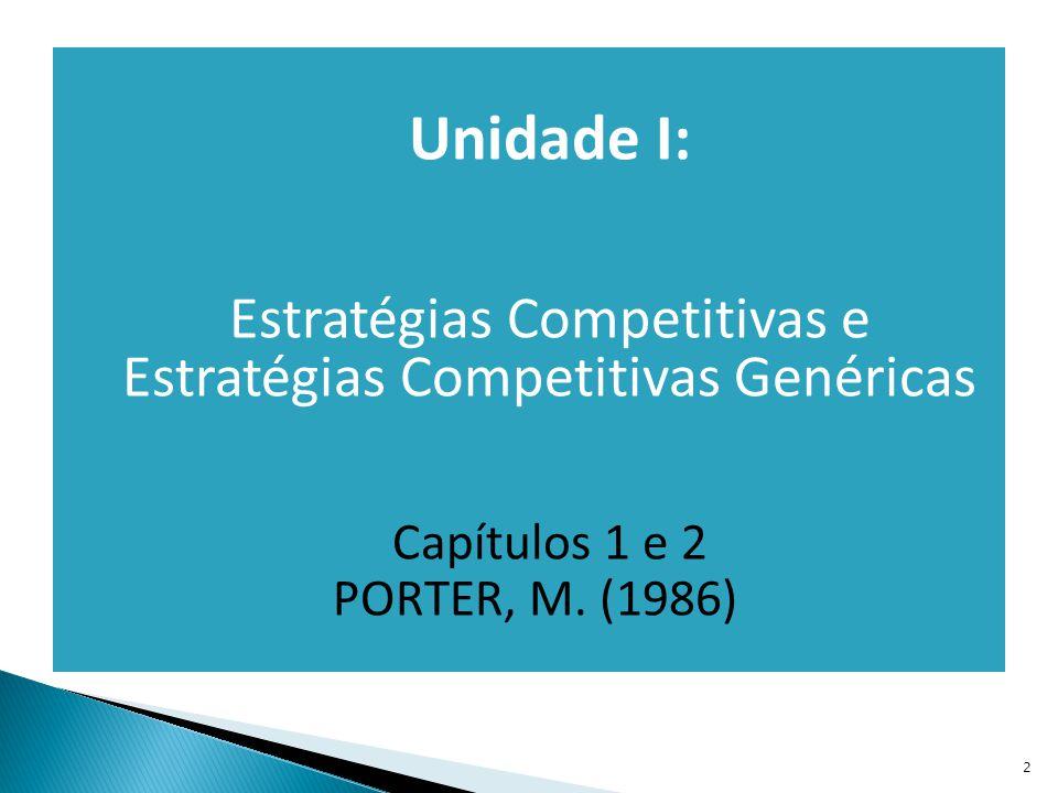  Unidade I:  Estratégias Competitivas e Estratégias Competitivas Genéricas  Capítulos 1 e 2 PORTER, M. (1986) 2