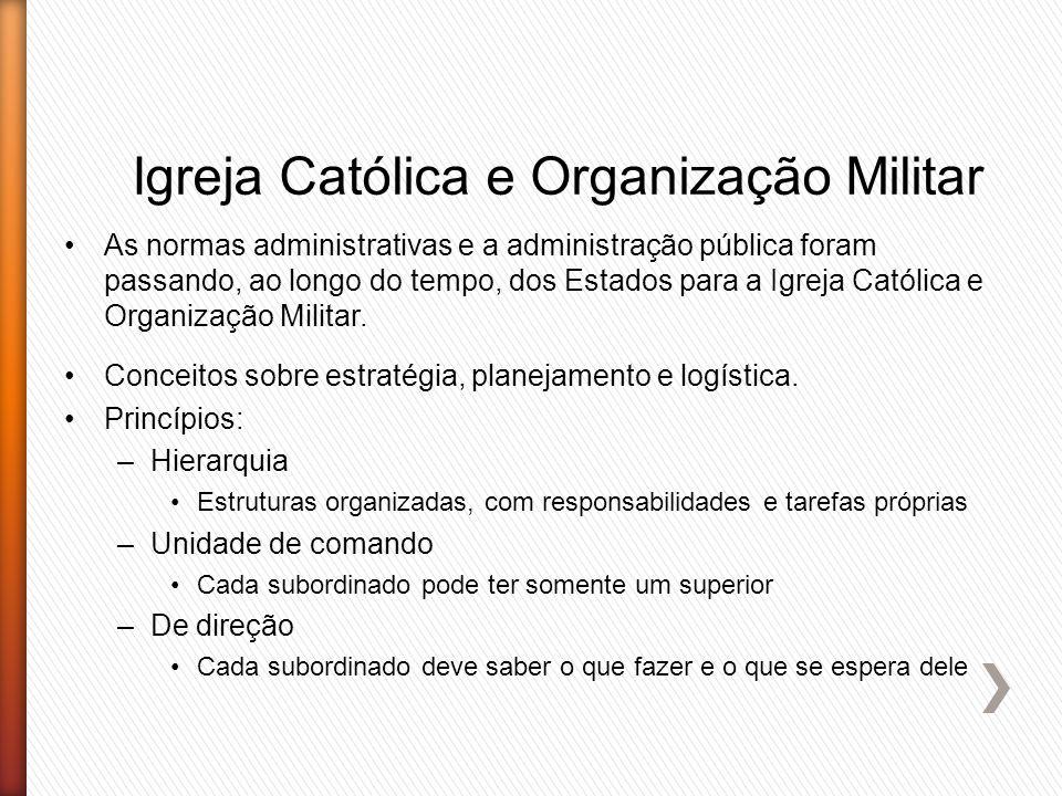 Igreja Católica e Organização Militar As normas administrativas e a administração pública foram passando, ao longo do tempo, dos Estados para a Igreja