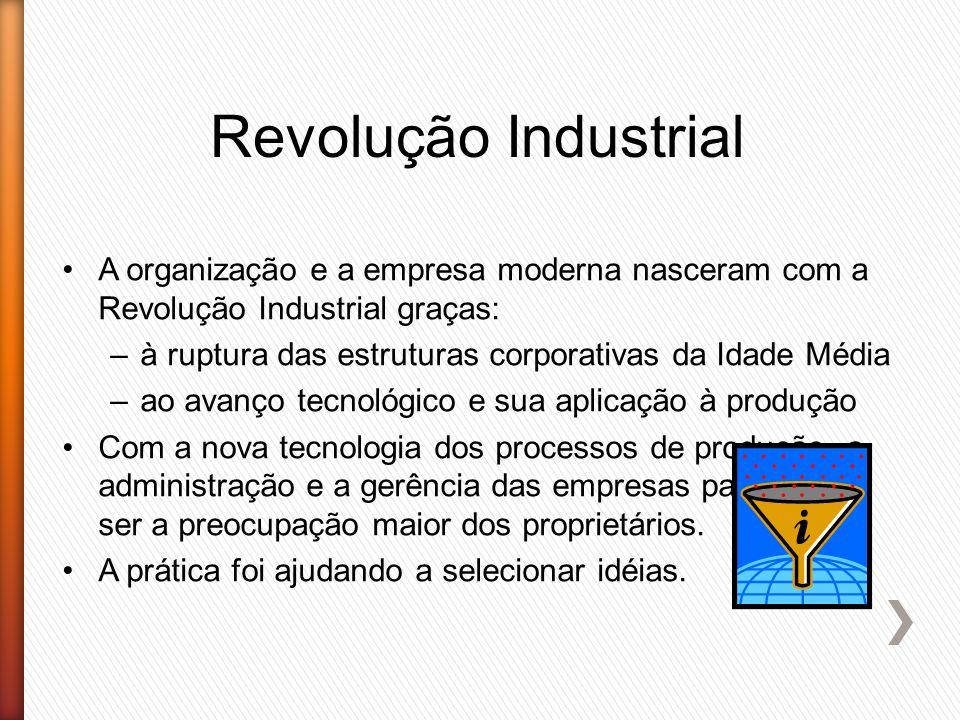 Revolução Industrial A organização e a empresa moderna nasceram com a Revolução Industrial graças: –à ruptura das estruturas corporativas da Idade Méd