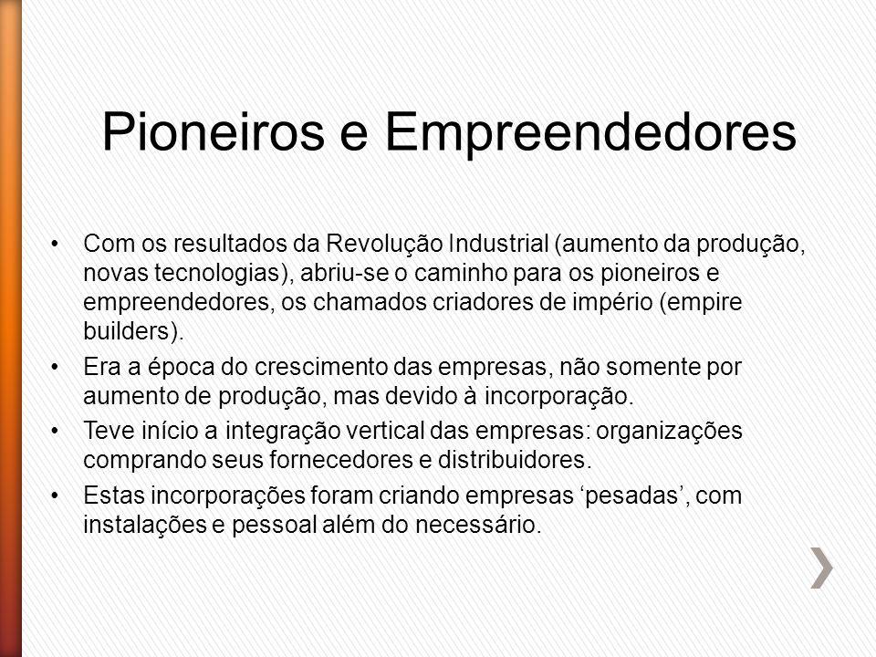Pioneiros e Empreendedores Com os resultados da Revolução Industrial (aumento da produção, novas tecnologias), abriu-se o caminho para os pioneiros e