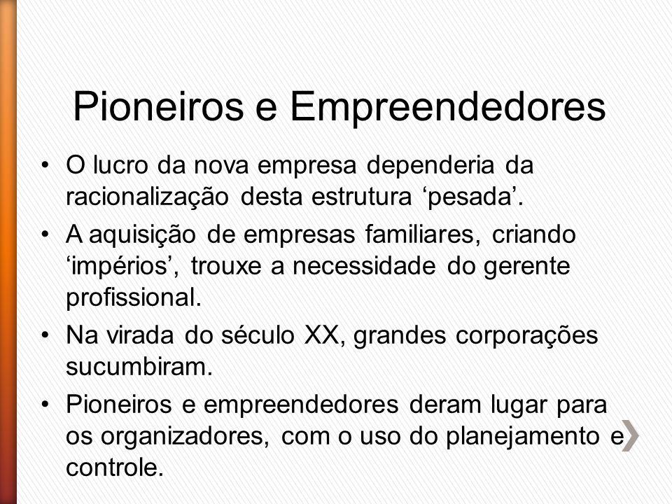 Pioneiros e Empreendedores O lucro da nova empresa dependeria da racionalização desta estrutura 'pesada'. A aquisição de empresas familiares, criando