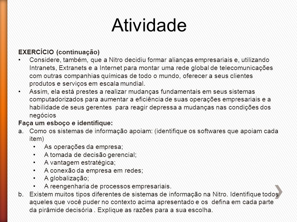 Atividade EXERCÍCIO (continuação) Considere, também, que a Nitro decidiu formar alianças empresariais e, utilizando Intranets, Extranets e a Internet